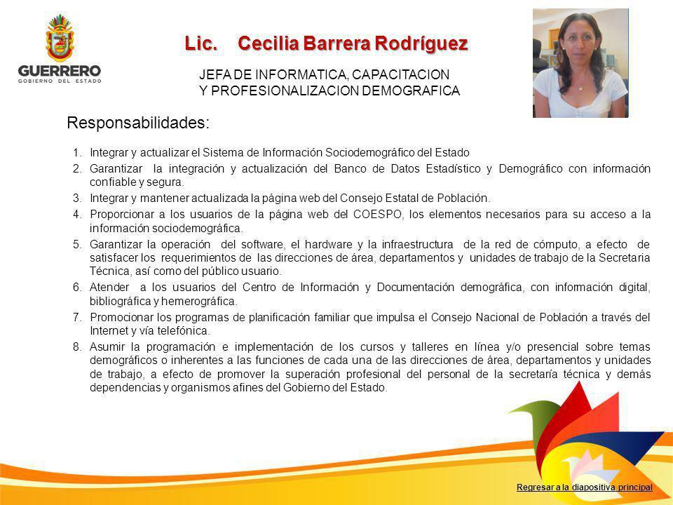 Responsabilidades: Regresar a la diapositiva principal 1.Integrar y actualizar el Sistema de Información Sociodemográfico del Estado 2.Garantizar la i