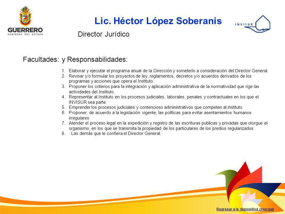 Lic. Héctor López Soberanis Regresar a la diapositiva principal Director Jurídico Facultades: y Responsabilidades: 1.Elaborar y ejecutar el programa a