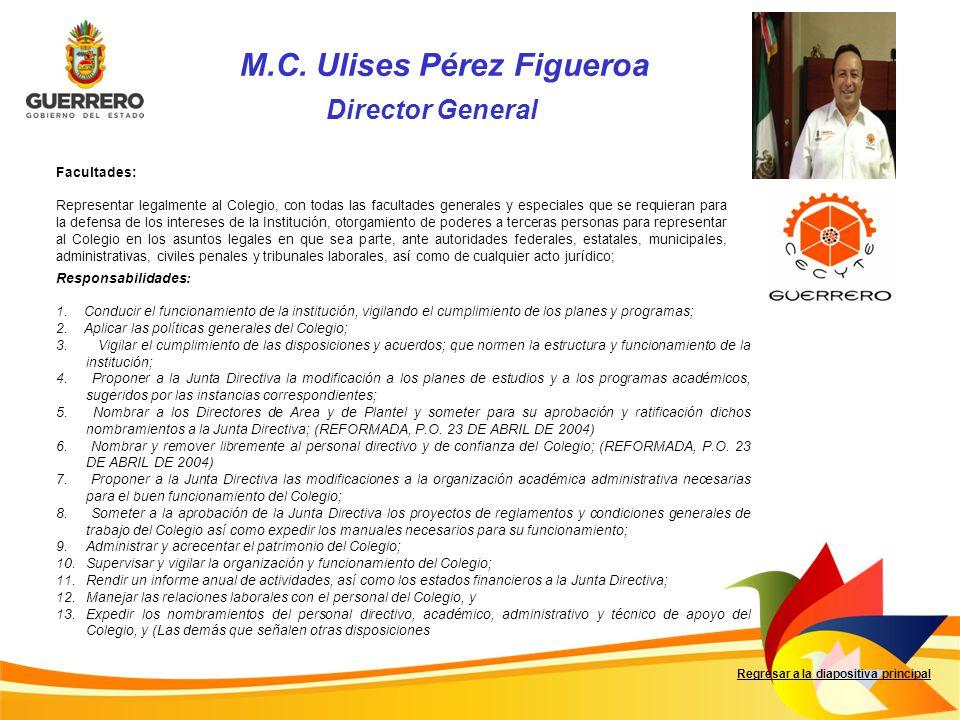 M.C. Ulises Pérez Figueroa Facultades: Representar legalmente al Colegio, con todas las facultades generales y especiales que se requieran para la def