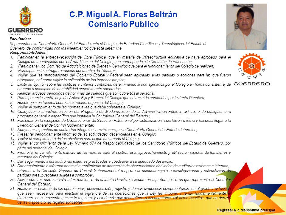 C.P. Miguel A. Flores Beltrán Comisario Publico Facultades: Representar a la Contraloría General del Estado ante el Colegio. de Estudios Científicos y