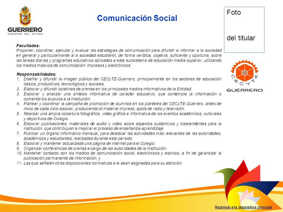 Facultades: Proponer, coordinar, ejecutar y evaluar las estrategias de comunicación para difundir e informar a la sociedad en general y particularment