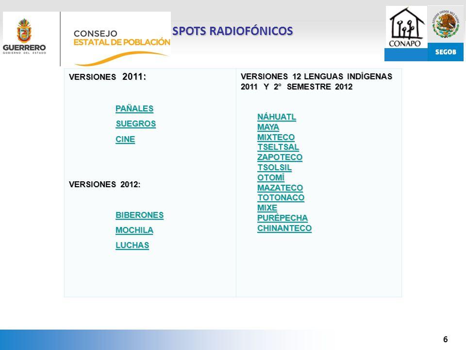 6 SPOTS RADIOFÓNICOS VERSIONES 2011: PAÑALES SUEGROS CINE VERSIONES 2012: BIBERONES MOCHILA LUCHAS VERSIONES 12 LENGUAS INDÍGENAS 2011 Y 2° SEMESTRE 2