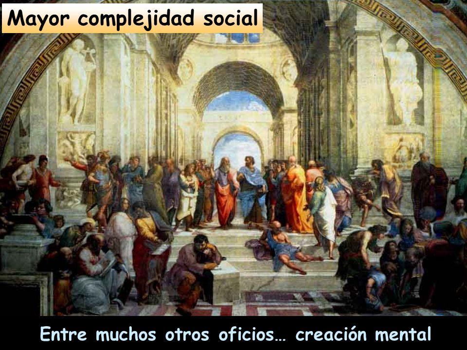 Entre muchos otros oficios… creación mental Mayor complejidad social