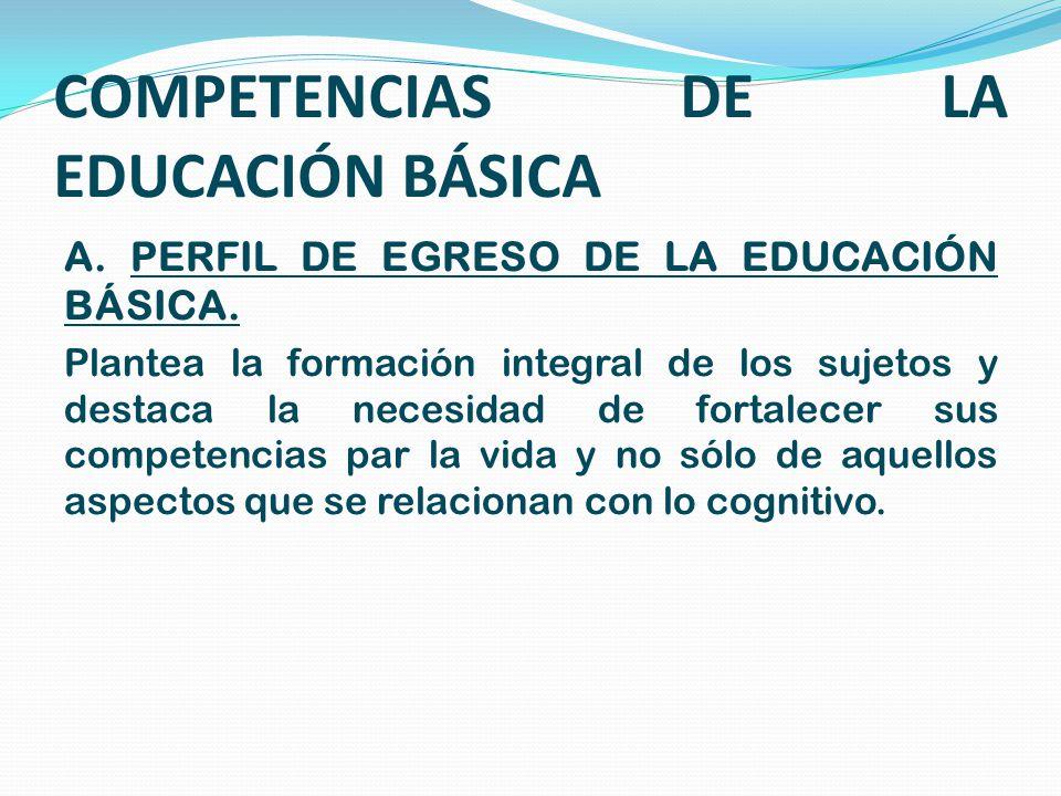 COMPETENCIAS DE LA EDUCACIÓN BÁSICA A.PERFIL DE EGRESO DE LA EDUCACIÓN BÁSICA.