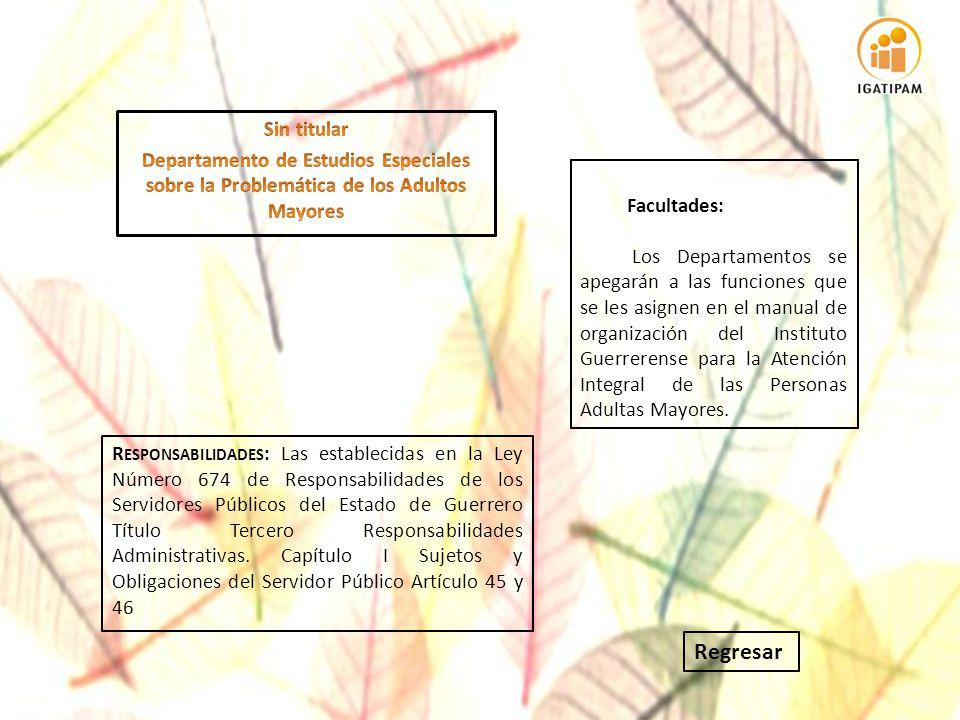 Facultades: Los Departamentos se apegarán a las funciones que se les asignen en el manual de organización del Instituto Guerrerense para la Atención I