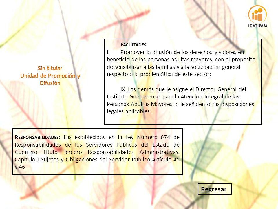 F ACULTADES : I.Promover la difusión de los derechos y valores en beneficio de las personas adultas mayores, con el propósito de sensibilizar a las fa