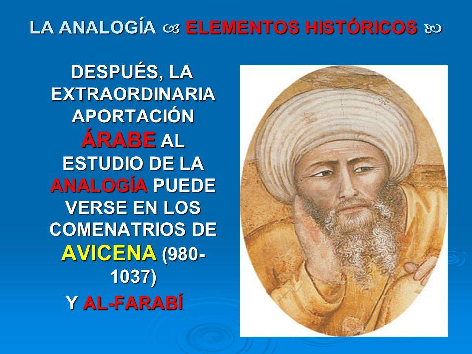 LA ANALOGÍA ELEMENTOS HISTÓRICOS LA ANALOGÍA ELEMENTOS HISTÓRICOS DESPUÉS, LA EXTRAORDINARIA APORTACIÓN ÁRABE AL ESTUDIO DE LA ANALOGÍA PUEDE VERSE EN