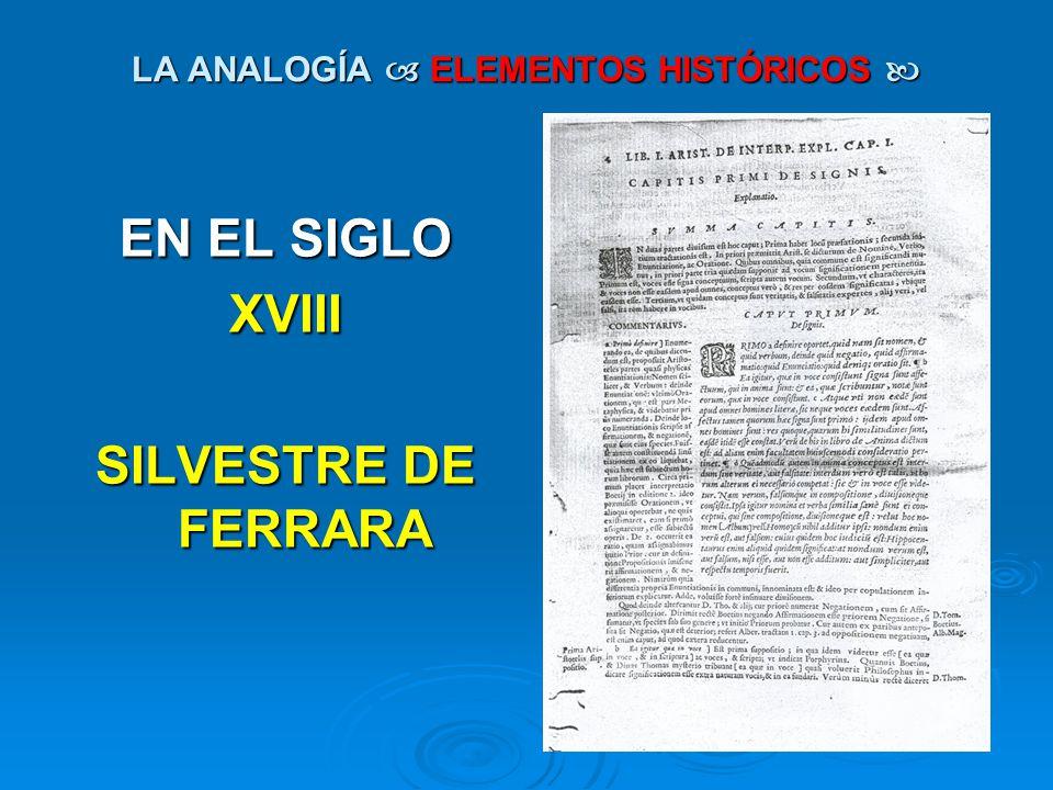 LA ANALOGÍA ELEMENTOS HISTÓRICOS LA ANALOGÍA ELEMENTOS HISTÓRICOS EN EL SIGLO XVIII SILVESTRE DE FERRARA