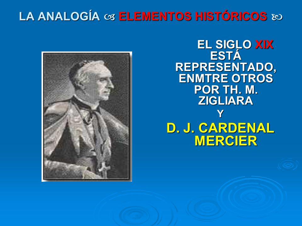 LA ANALOGÍA ELEMENTOS HISTÓRICOS LA ANALOGÍA ELEMENTOS HISTÓRICOS EL SIGLO XIX ESTÁ REPRESENTADO, ENMTRE OTROS POR TH. M. ZIGLIARA Y D. J. CARDENAL ME