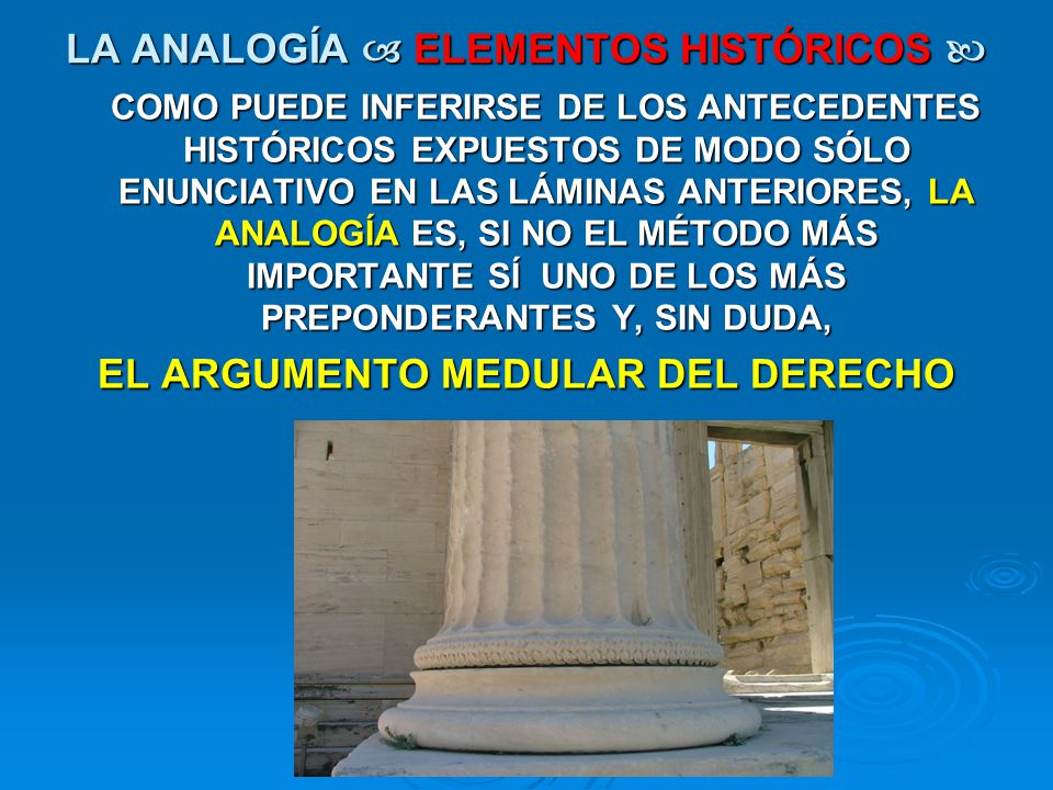 LA ANALOGÍA ELEMENTOS HISTÓRICOS LA ANALOGÍA ELEMENTOS HISTÓRICOS COMO PUEDE INFERIRSE DE LOS ANTECEDENTES HISTÓRICOS EXPUESTOS DE MODO SÓLO ENUNCIATI
