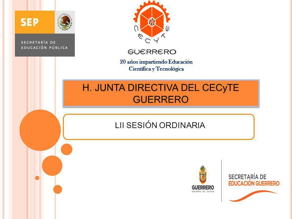 junio del 2012 H. JUNTA DIRECTIVA DEL CECyTE GUERRERO LII SESIÓN ORDINARIA 20 años impartiendo Educación Científica y Tecnológica