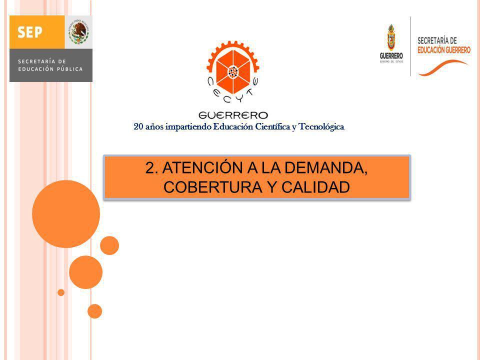 2. ATENCIÓN A LA DEMANDA, COBERTURA Y CALIDAD 20 años impartiendo Educación Científica y Tecnológica