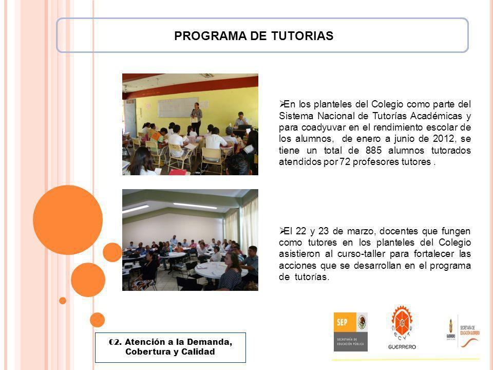 PROGRAMA DE TUTORIAS En los planteles del Colegio como parte del Sistema Nacional de Tutorías Académicas y para coadyuvar en el rendimiento escolar de