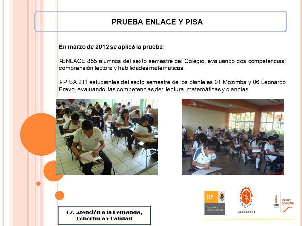 PRUEBA ENLACE Y PISA En marzo de 2012 se aplic ó la prueba: ENLACE 855 alumnos del sexto semestre del Colegio, evaluando dos competencias: comprensión