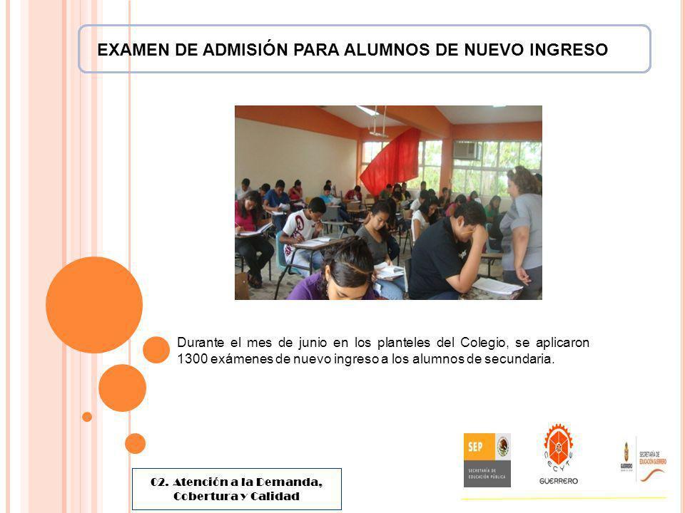 EXAMEN DE ADMISIÓN PARA ALUMNOS DE NUEVO INGRESO Durante el mes de junio en los planteles del Colegio, se aplicaron 1300 exámenes de nuevo ingreso a l