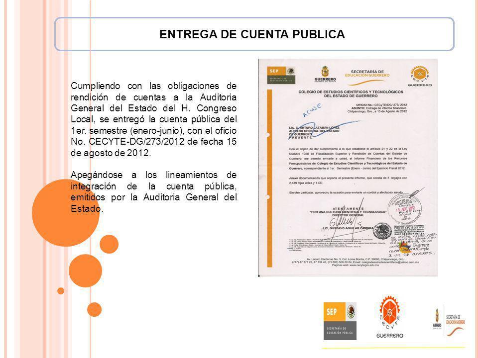 ENTREGA DE CUENTA PUBLICA Cumpliendo con las obligaciones de rendición de cuentas a la Auditoria General del Estado del H. Congreso Local, se entregó