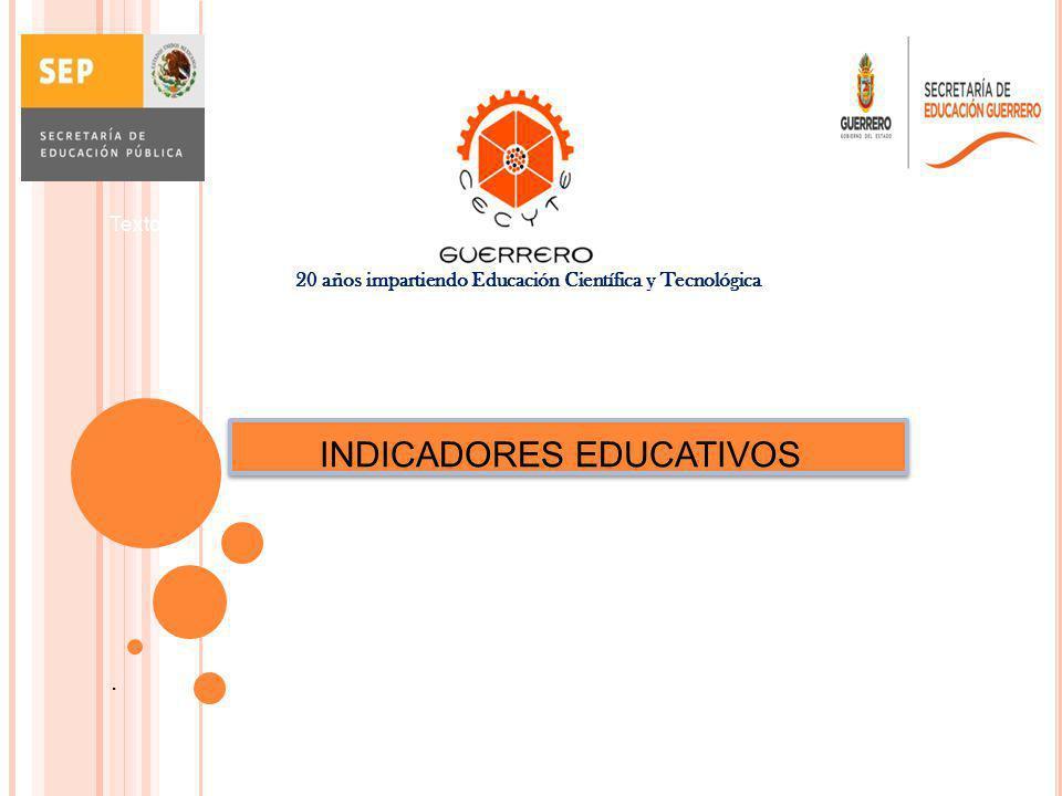 .... Texto:. 20 años impartiendo Educación Científica y Tecnológica INDICADORES EDUCATIVOS