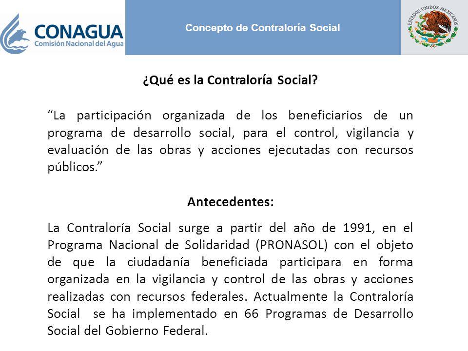 Concepto de Contraloría Social ¿Qué es la Contraloría Social? La participación organizada de los beneficiarios de un programa de desarrollo social, pa