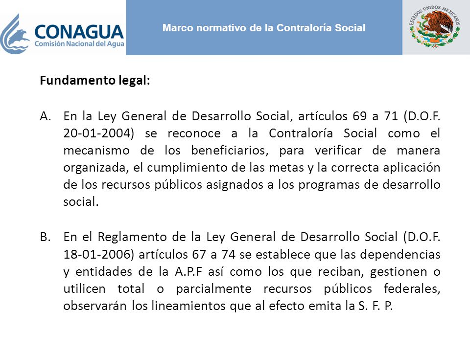 Marco normativo de la Contraloría Social Fundamento legal: A.En la Ley General de Desarrollo Social, artículos 69 a 71 (D.O.F. 20-01-2004) se reconoce