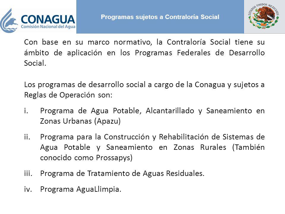 Programas sujetos a Contraloría Social Con base en su marco normativo, la Contraloría Social tiene su ámbito de aplicación en los Programas Federales de Desarrollo Social.