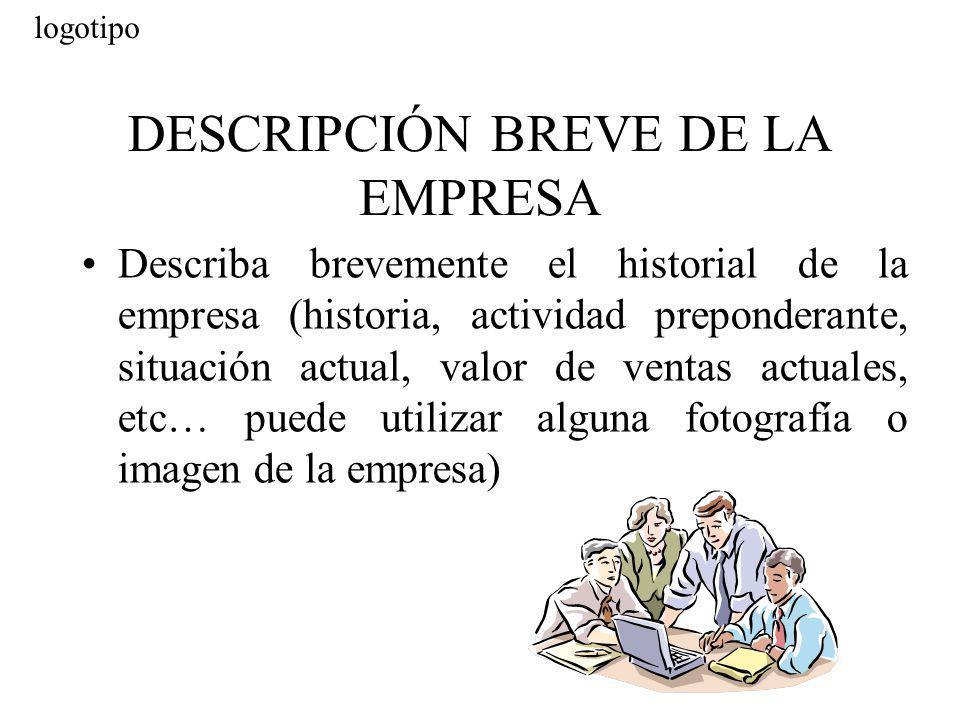 DESCRIPCIÓN BREVE DE LA EMPRESA Describa brevemente el historial de la empresa (historia, actividad preponderante, situación actual, valor de ventas a