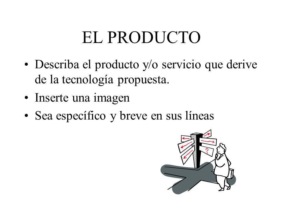 EL PRODUCTO Describa el producto y/o servicio que derive de la tecnología propuesta. Inserte una imagen Sea específico y breve en sus líneas