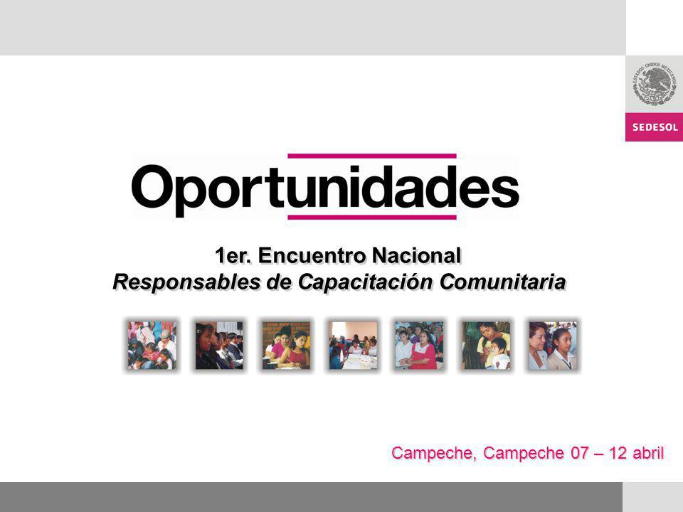 Campeche, Campeche 07 – 12 abril 1er. Encuentro Nacional Responsables de Capacitación Comunitaria 1er. Encuentro Nacional Responsables de Capacitación