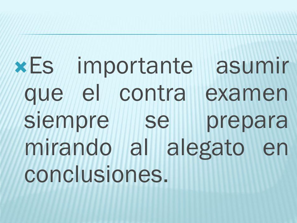 Es importante asumir que el contra examen siempre se prepara mirando al alegato en conclusiones.