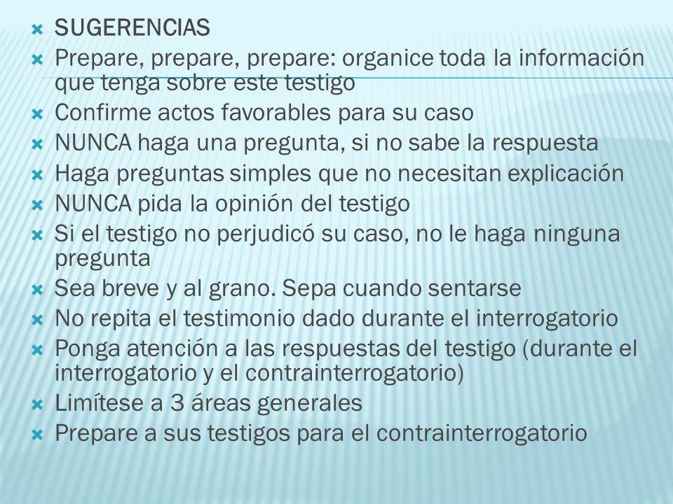 SUGERENCIAS Prepare, prepare, prepare: organice toda la información que tenga sobre este testigo Confirme actos favorables para su caso NUNCA haga una
