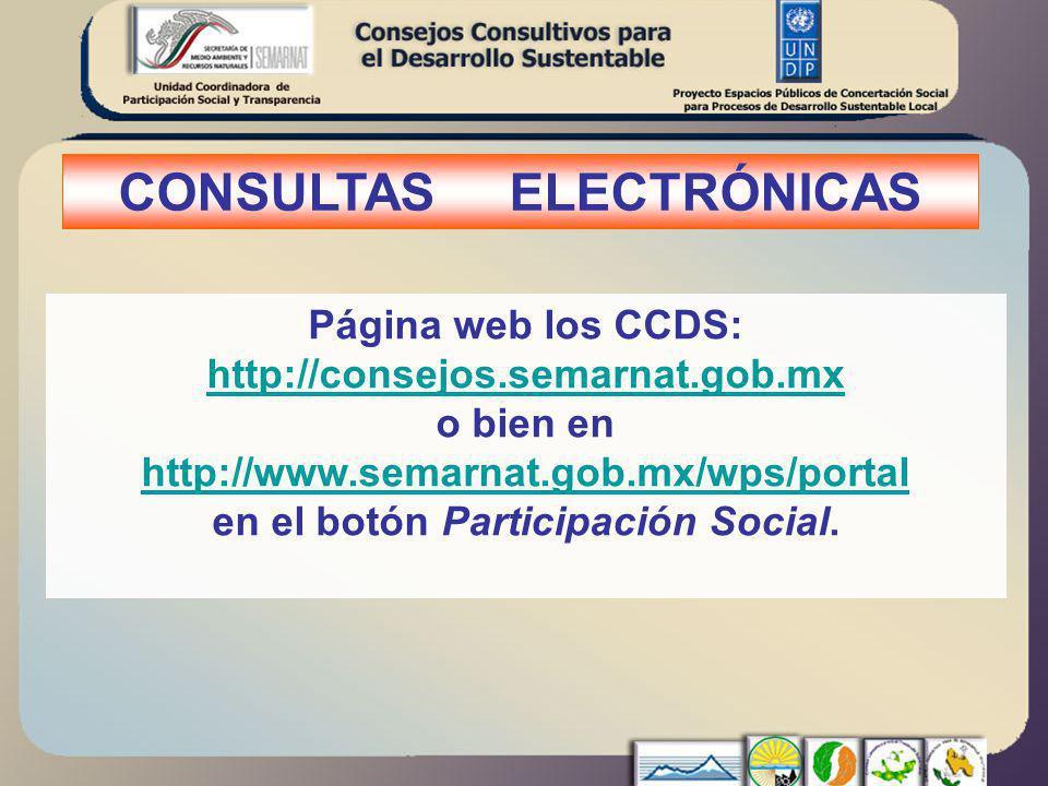 Página web los CCDS: http://consejos.semarnat.gob.mx o bien en http://www.semarnat.gob.mx/wps/portal http://www.semarnat.gob.mx/wps/portal en el botón Participación Social.