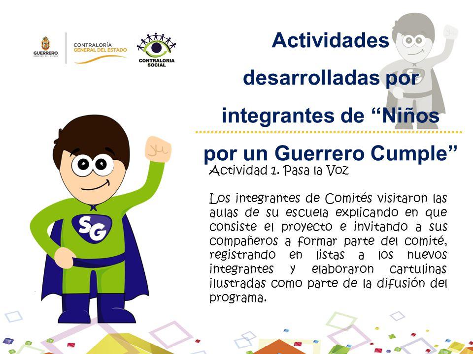 Actividades desarrolladas por integrantes de Niños por un Guerrero Cumple Actividad 1. Pasa la Voz Los integrantes de Comités visitaron las aulas de s