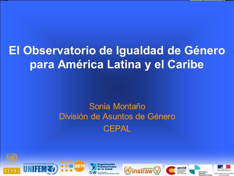 El Observatorio de Igualdad de Género para América Latina y el Caribe Sonia Montaño División de Asuntos de Género CEPAL