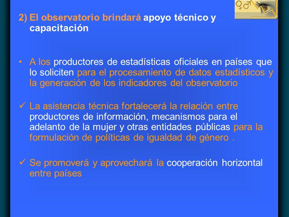 2)El observatorio brindará apoyo técnico y capacitación A los productores de estadísticas oficiales en países que lo soliciten para el procesamiento d