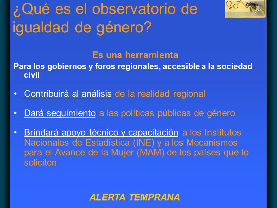 ¿Qué es el observatorio de igualdad de género? Es una herramienta Para los gobiernos y foros regionales, accesible a la sociedad civil Contribuirá al