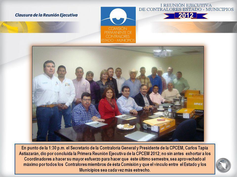 En punto de la 1:30 p.m. el Secretario de la Contraloría General y Presidente de la CPCEM, Carlos Tapia Astiazarán, dio por concluida la Primera Reuni