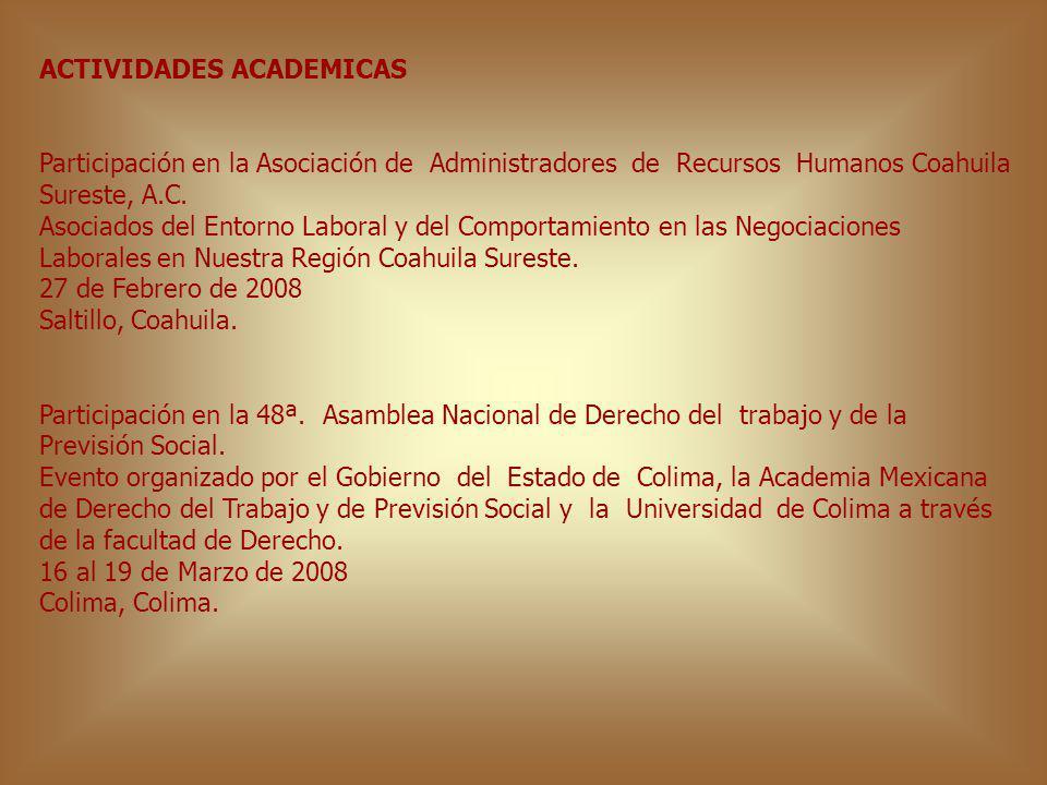 ACTIVIDADES ACADEMICAS Participación en la Asociación de Administradores de Recursos Humanos Coahuila Sureste, A.C. Asociados del Entorno Laboral y de