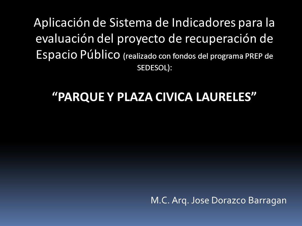 Aplicación de Sistema de Indicadores para la evaluación del proyecto de recuperación de Espacio Público (realizado con fondos del programa PREP de SEDESOL): PARQUE Y PLAZA CIVICA LAURELES M.C.