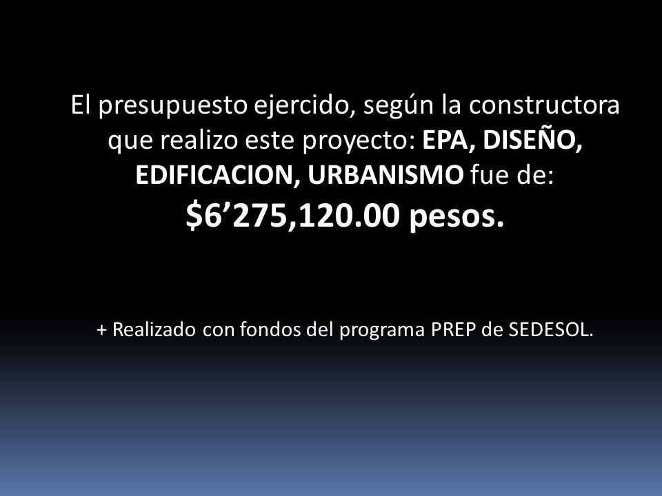El presupuesto ejercido, según la constructora que realizo este proyecto: EPA, DISEÑO, EDIFICACION, URBANISMO fue de: $6275,120.00 pesos.