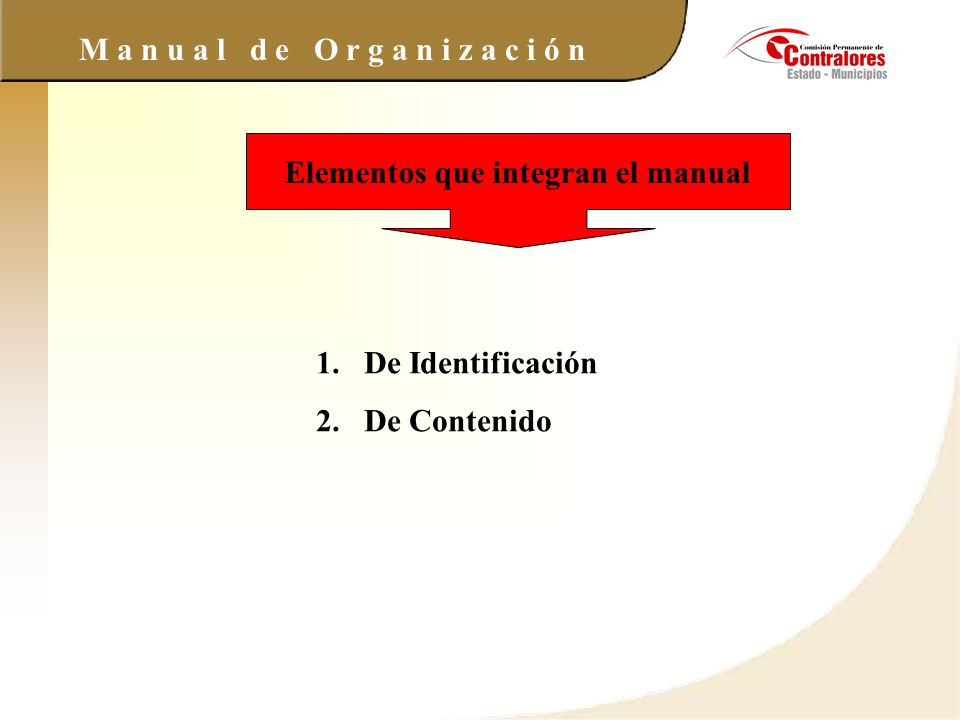 M a n u a l d e O r g a n i z a c i ó n Elementos que integran el manual 1.De Identificación 2.De Contenido
