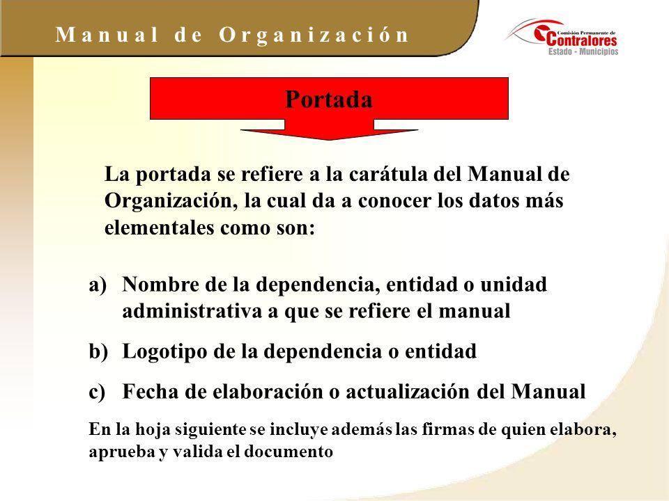 M a n u a l d e O r g a n i z a c i ó n Portada La portada se refiere a la carátula del Manual de Organización, la cual da a conocer los datos más ele