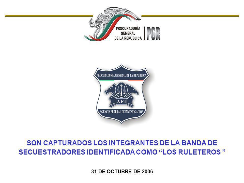 SON CAPTURADOS LOS INTEGRANTES DE LA BANDA DE SECUESTRADORES IDENTIFICADA COMO LOS RULETEROS 31 DE OCTUBRE DE 2006