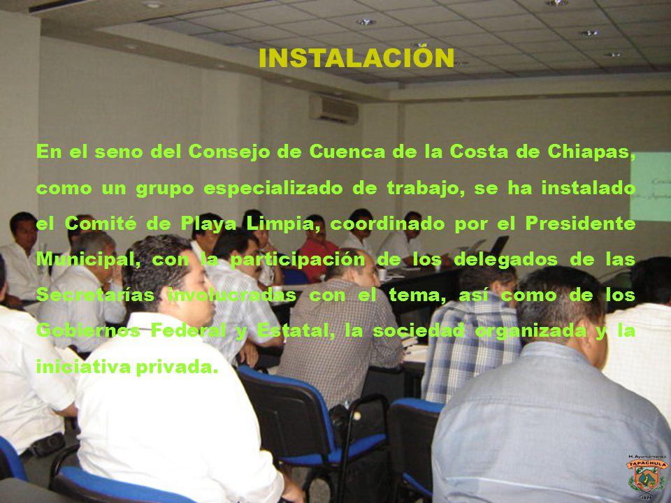 INSTALACIÓN En el seno del Consejo de Cuenca de la Costa de Chiapas, como un grupo especializado de trabajo, se ha instalado el Comité de Playa Limpia
