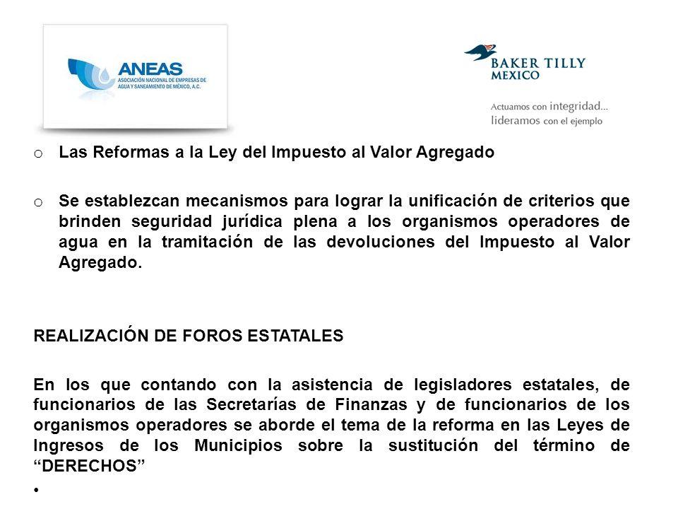 o Las Reformas a la Ley del Impuesto al Valor Agregado o Se establezcan mecanismos para lograr la unificación de criterios que brinden seguridad jurídica plena a los organismos operadores de agua en la tramitación de las devoluciones del Impuesto al Valor Agregado.