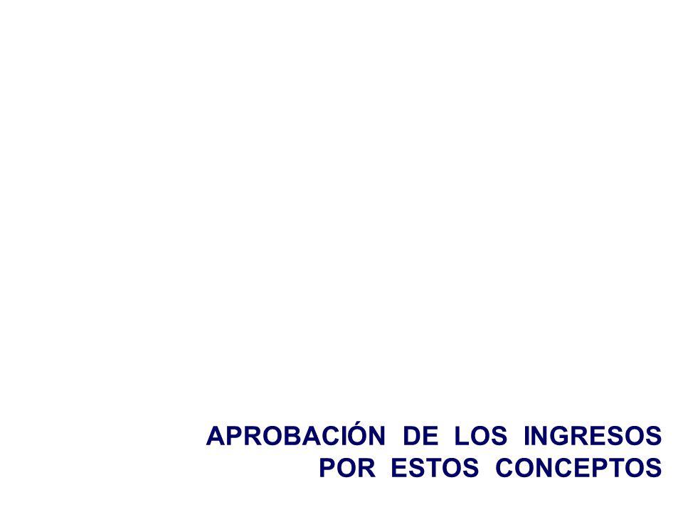 APROBACIÓN DE LOS INGRESOS POR ESTOS CONCEPTOS