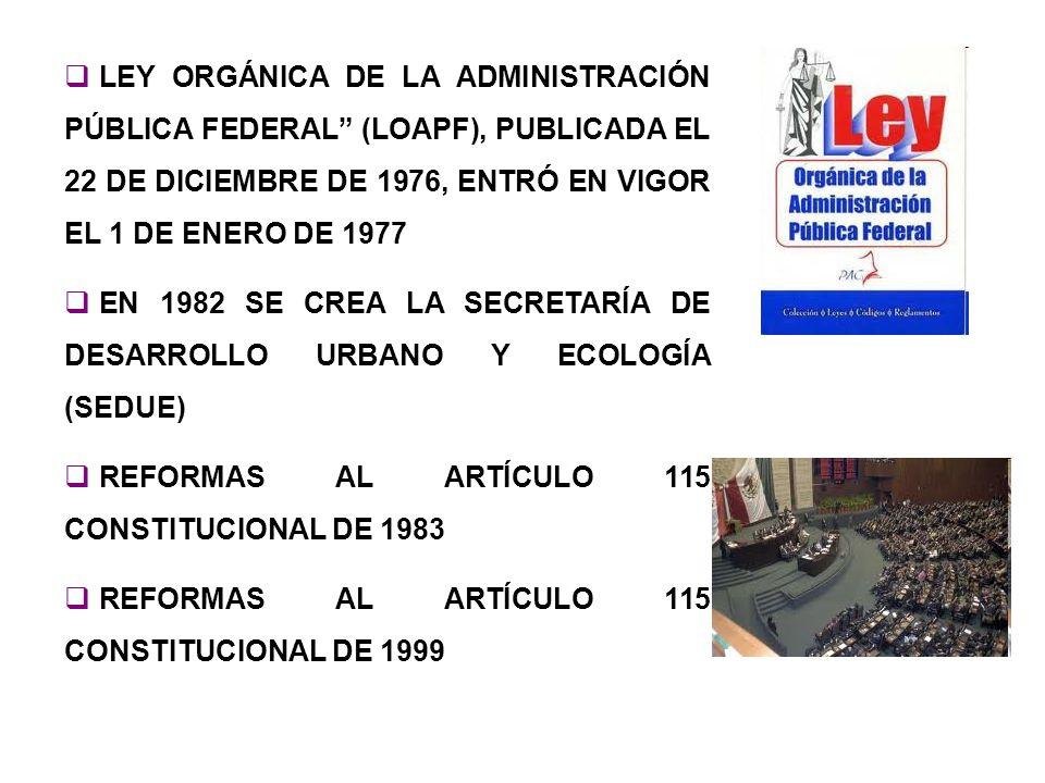 LEY ORGÁNICA DE LA ADMINISTRACIÓN PÚBLICA FEDERAL (LOAPF), PUBLICADA EL 22 DE DICIEMBRE DE 1976, ENTRÓ EN VIGOR EL 1 DE ENERO DE 1977 EN 1982 SE CREA