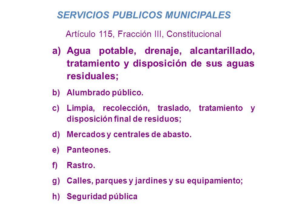SERVICIOS PUBLICOS MUNICIPALES a)Agua potable, drenaje, alcantarillado, tratamiento y disposición de sus aguas residuales; b)Alumbrado público. c)Limp