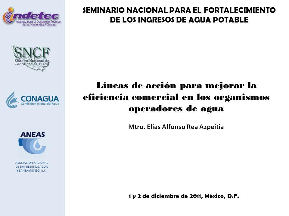 ASOCIACIÓN NACIONAL DE EMPRESAS DE AGUA Y SANEAMIENTO. A.C. SEMINARIO NACIONAL PARA EL FORTALECIMIENTO DE LOS INGRESOS DE AGUA POTABLE 1 y 2 de diciem