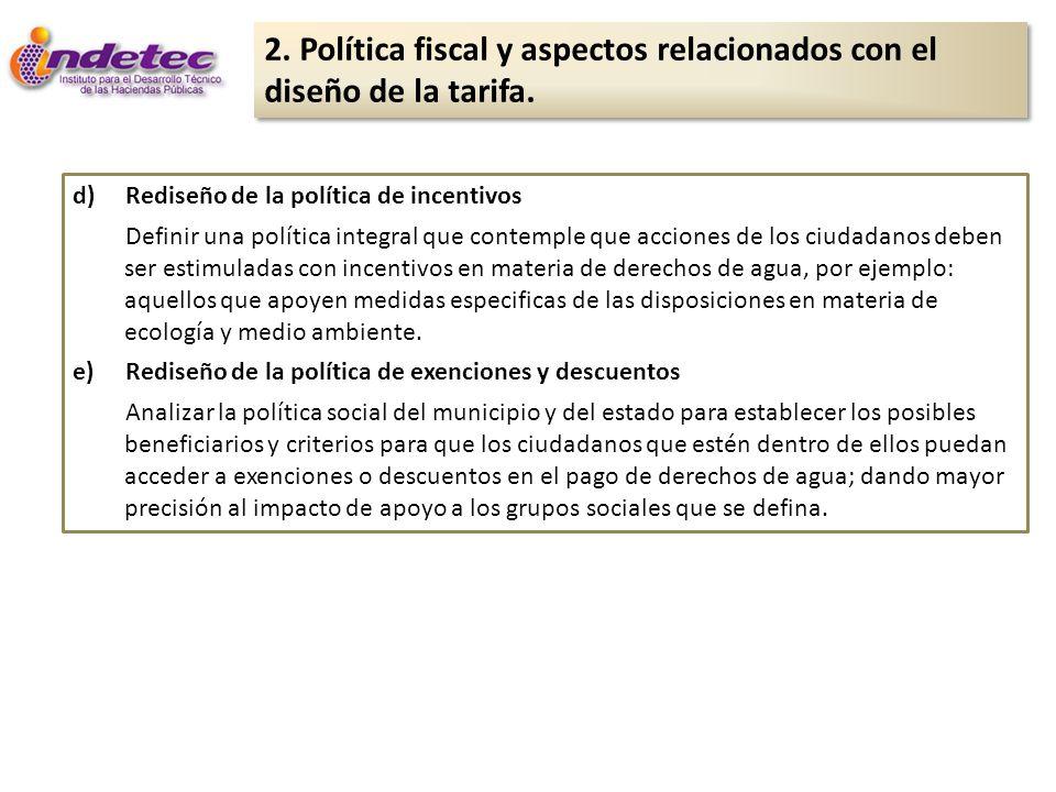 2. Política fiscal y aspectos relacionados con el diseño de la tarifa. d)Rediseño de la política de incentivos Definir una política integral que conte