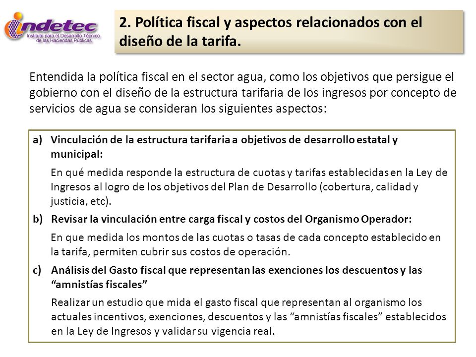 2. Política fiscal y aspectos relacionados con el diseño de la tarifa. Entendida la política fiscal en el sector agua, como los objetivos que persigue