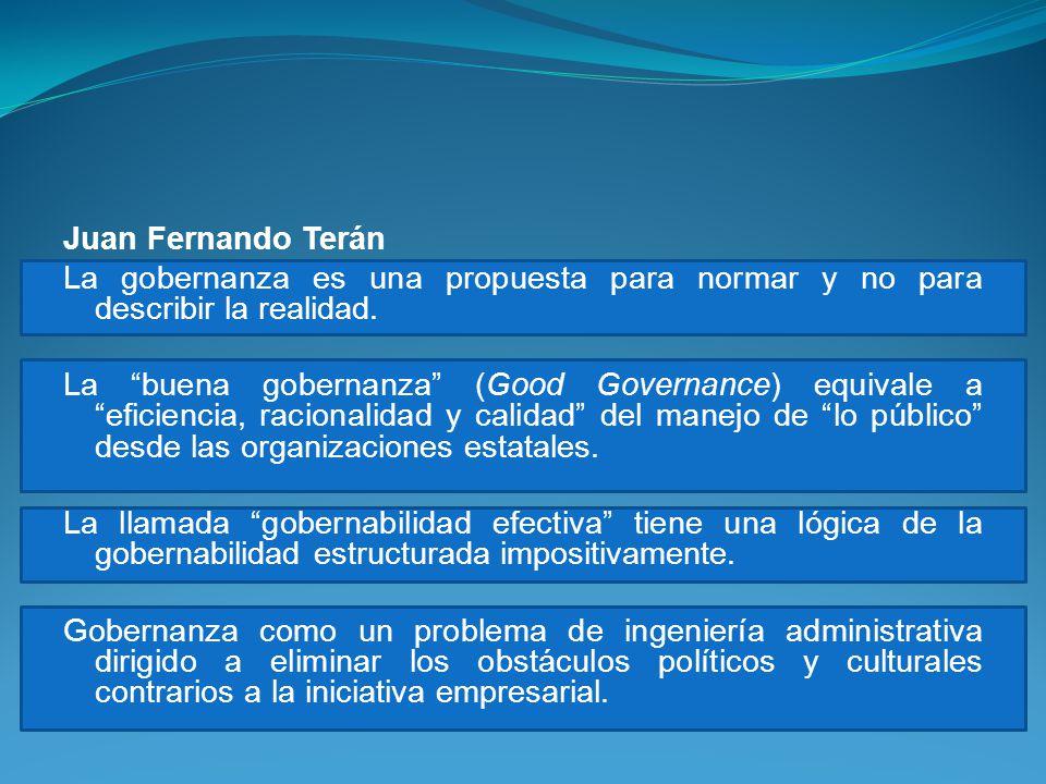 Juan Fernando Terán La gobernanza es una propuesta para normar y no para describir la realidad. La buena gobernanza (Good Governance) equivale a efici